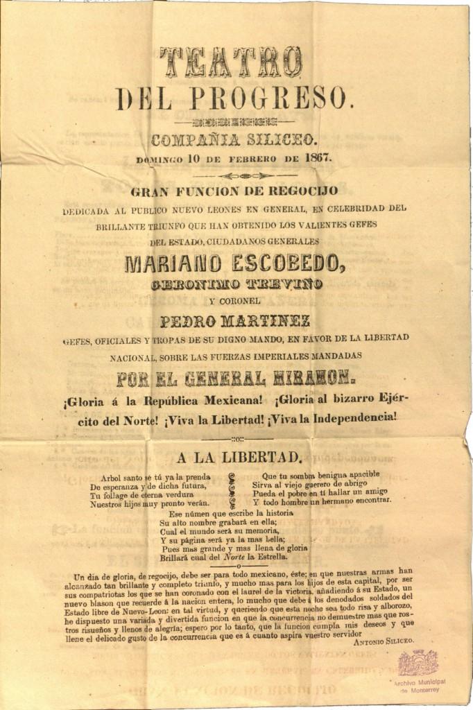 """""""TEATRO DEL PROGRESO COMPAÑÍA SILICEO DOMINGO 10 DE FEBRERO DE 1867  GRANFUNCIÓN DE REGOCIJO DEDICADA AL PUBLICO NUEVO LEONES EN GENERAL, EN CELEBRIDAD DEL BRILLANTE TRIUNFO QUE HAN OBTENIDO LOS VALIENTES GEFES DEL ESTADO, CIUDADANOS GENERALES MARIANO ESCOBEDO JERÓNIMO TREVIÑO Y CORONEL PEDRO MARTÍNEZ"""