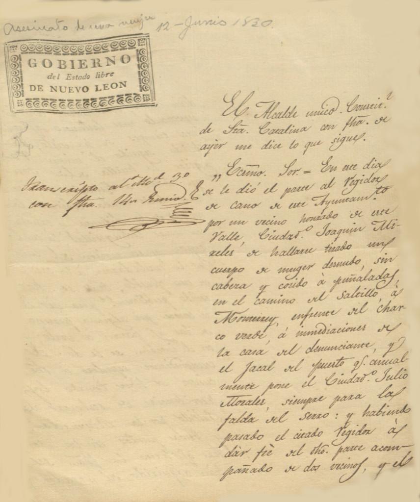 Informe dado por el alcalde de Santa Catarina al gobernador del estado en donde menciona el hallazgo del cuerpo de una mujer completamente mutilado en el camino del Saltillo a Monterrey. El documento está fechado el 12 de junio de 1830. 03.