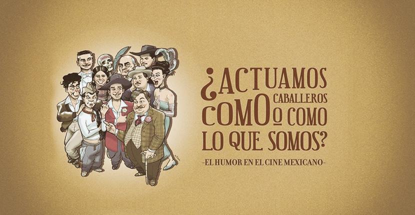 ¿Actuamos como caballeros… o como lo que somos? El humor en el cine mexicano