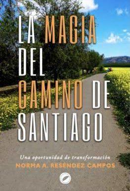 """""""La Magia del Camino de Santiago, una oportunidad de transformación""""  de Norma Alicia Reséndez Campos"""